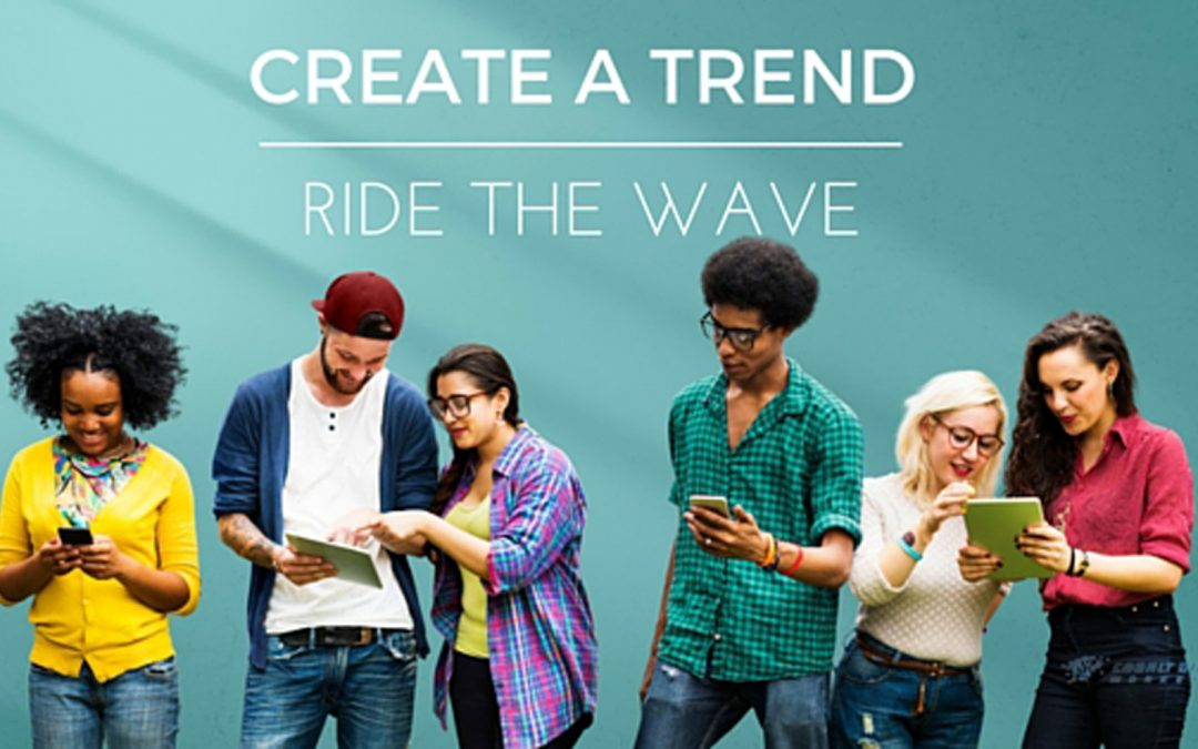 Create a Trend, Ride the Wave