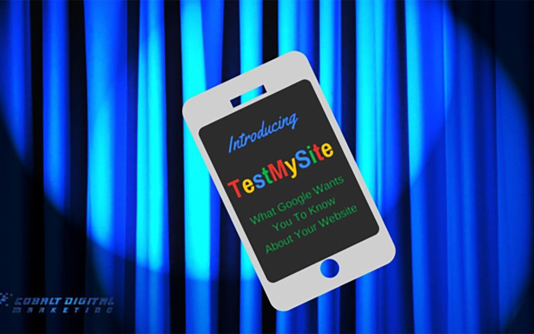 Introducing TestMySite…. What Google Wants You To Know About Your Website