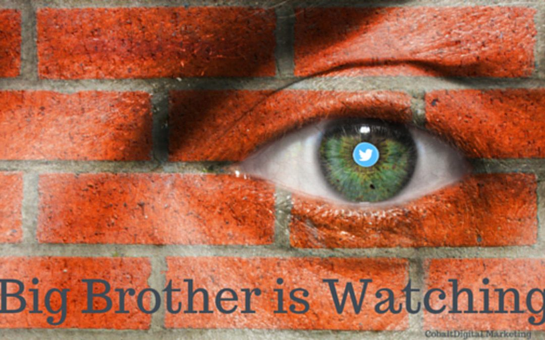 Big Brother Is Watching…Oh…Never mind…It's Just Twitter