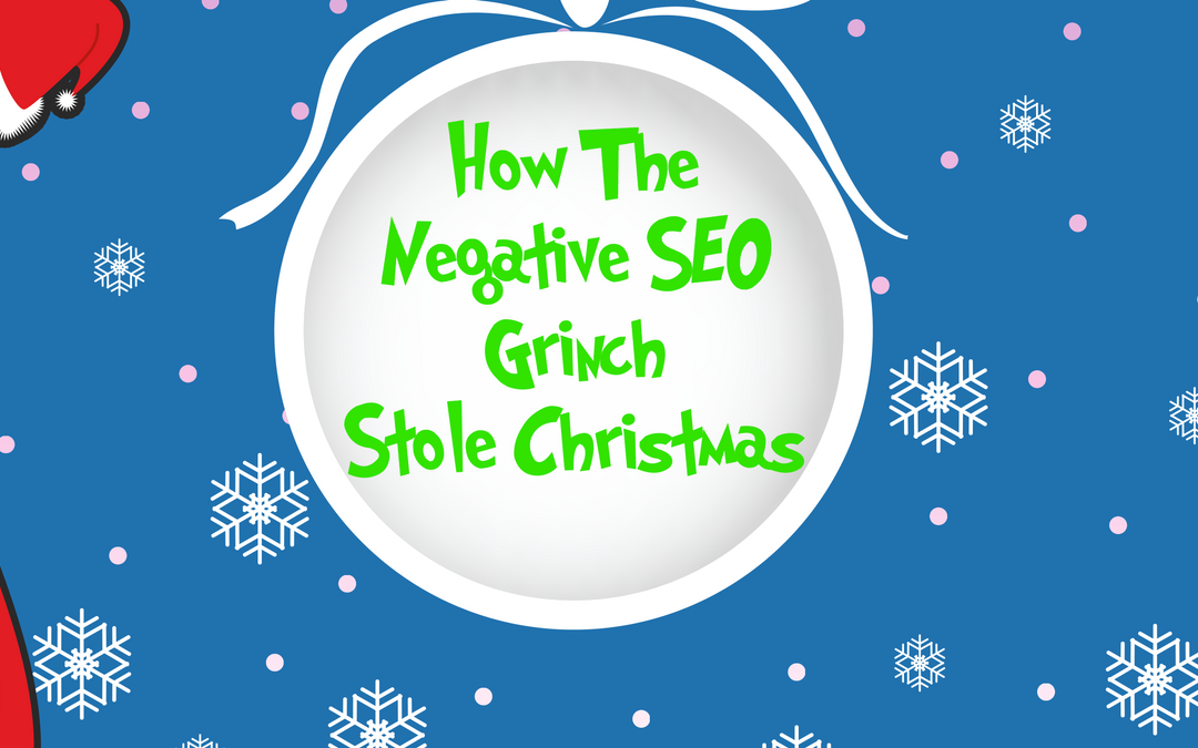 Don't Let the Negative SEO Grinch and Bad Marketing Ruin Your Business